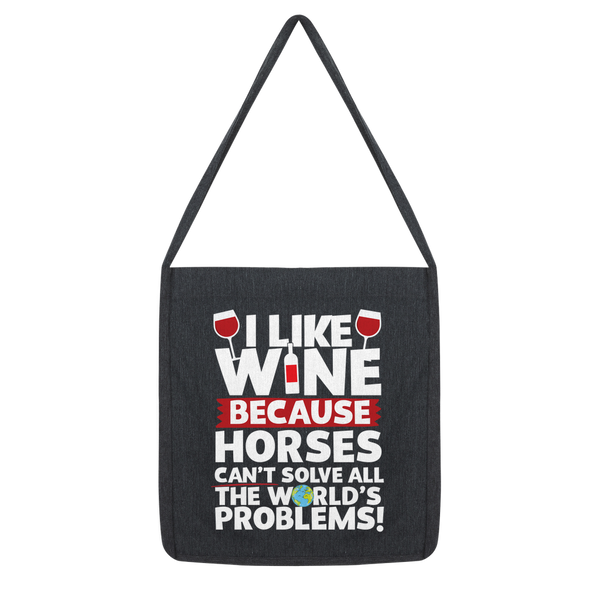 I Like Wine as Horses Can't Solve All The World's Problems! Classic Tote Bag