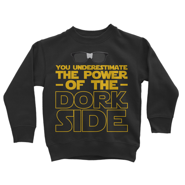 You Underestimate the Power of the Dork Side Classic Kids Sweatshirt
