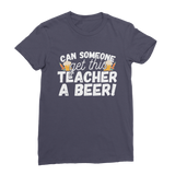 Can Someone Get This Teacher a Beer! Premium Jersey Women's T-Shirt