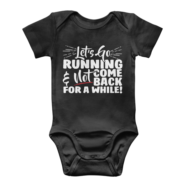 Lets Go Running And Not Come Back For A While! Classic Baby Onesie Bodysuit