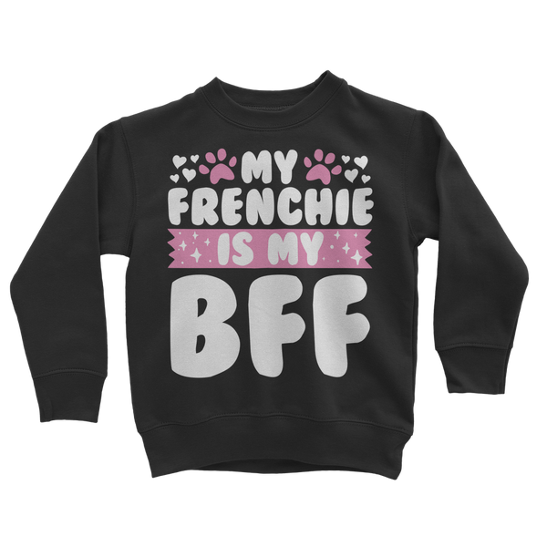 My Frenchie is My BFF Classic Kids Sweatshirt