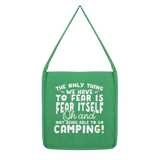 The Only Thing We Have To Fear is Fear Itself Oh and Not Being Able To Go Camping! Classic Tote Bag