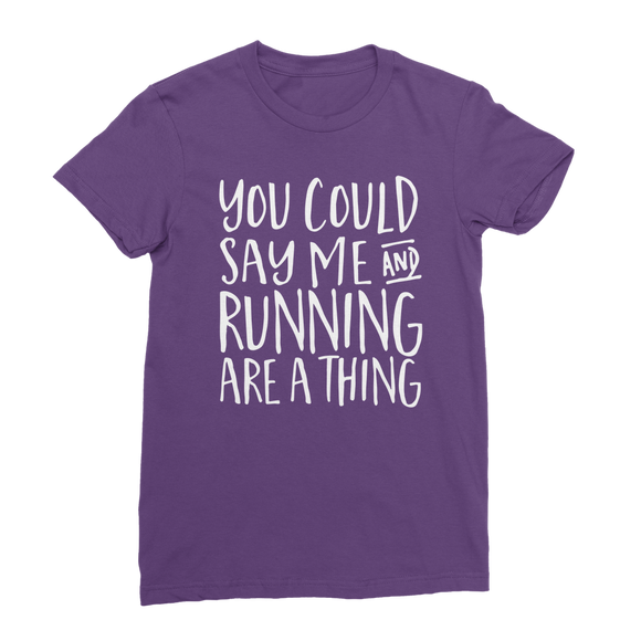 You Could Say Me And Running Are A Thing Classic Women's T-Shirt