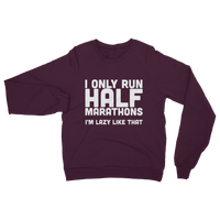 I Only Run Half Marathons I'm Lazy Like That Classic Adult Sweatshirt