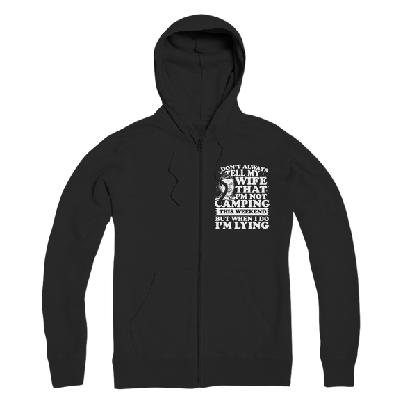 I Don't Always Tell My Wife That I'M Not Camping This Weekend But When I Do I'M Lying Premium Adult Zip Hoodie