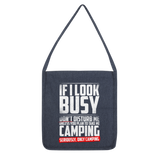 If I Look Busy Don't Disturb Me Unless You Plan To Take Me Camping Seriously. Only Camping Classic Tote Bag
