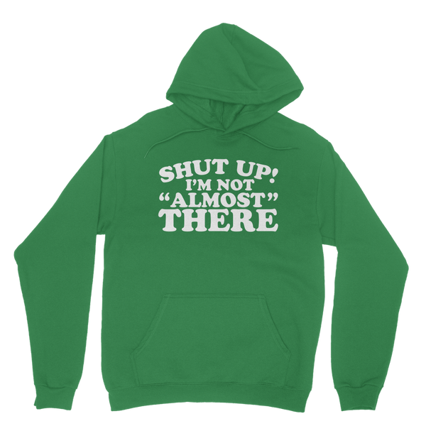 Shut Up I'm Not Almost There Funny Running Classic Adult Hoodie