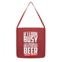 If I Look Busy Don't Disturb Me Unless You Plan To Take Me Beer Seriously. Only Beer Classic Tote Bag