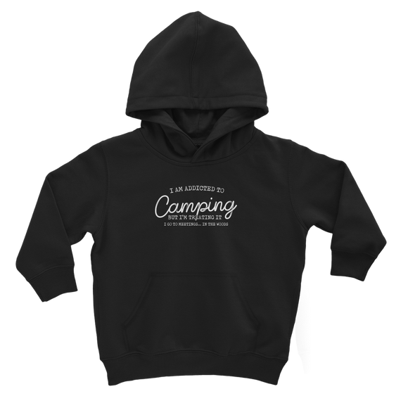 I Am Addicted To Camping But I'm Treating it I Go To Meetings... In The Woods Classic Kids Hoodie