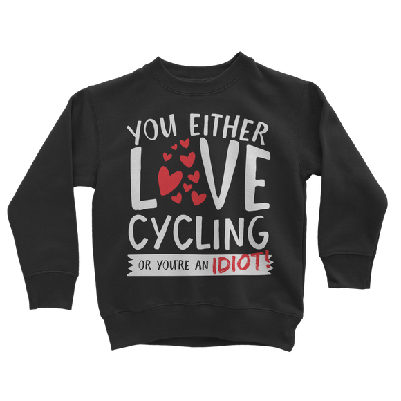 You Either Love Cycling Or You're An Idiot! Classic Kids Sweatshirt