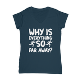 Why Is Everything So Far Away Running Classic Women's V-Neck T-Shirt