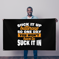 Suck It Up Buttercup So One Day You Don't Have To Suck It In Sublimation Flag