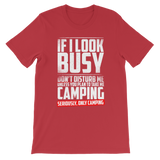 If I Look Busy Don't Disturb Me Unless You Plan To Take Me Camping Seriously. Only Camping Classic Kids T-Shirt