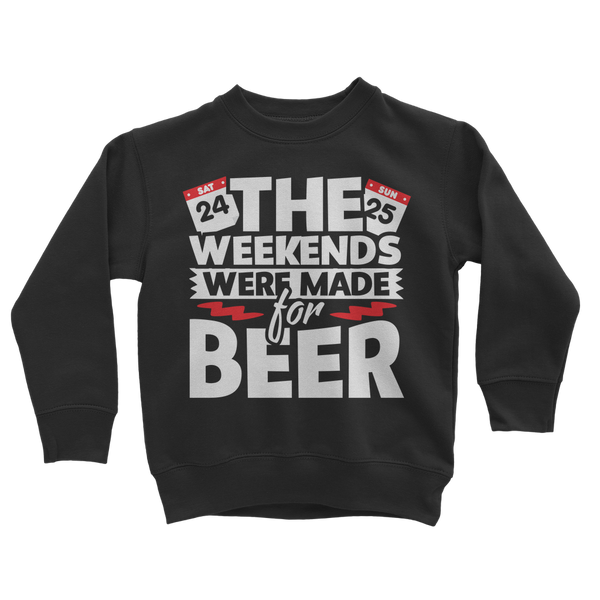 The Weekends Were Made For Beer Classic Kids Sweatshirt