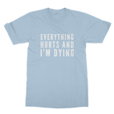 Everything Hurts And I'm Dying Classic Adult T-Shirt