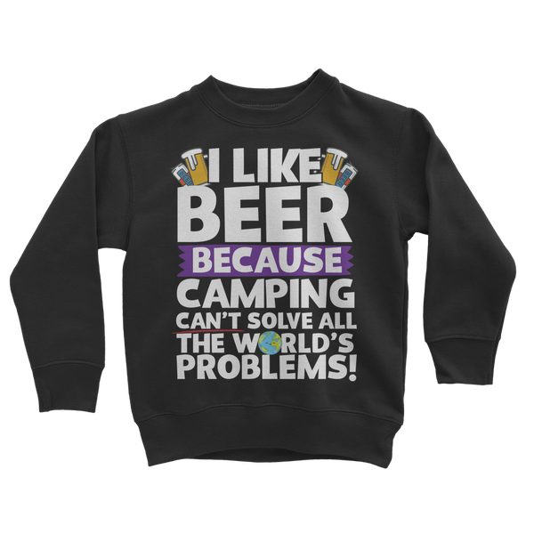 I Like Beer as Camping Can't Solve All The World's Problems! Classic Kids Sweatshirt