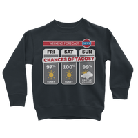 Weekend Weather Sunny With a Chance of Tacos? Classic Kids Sweatshirt