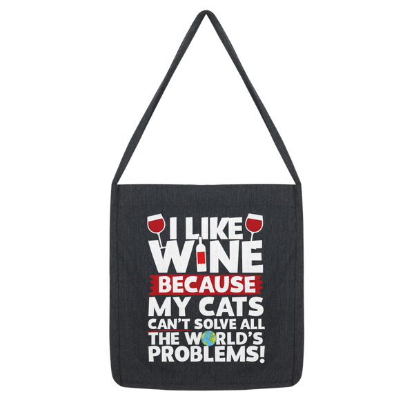 I Like Wine as Cats Can't Solve All The World's Problems! Classic Tote Bag