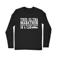 This Ultra Marathon Would Be Much Easier In A Car Classic Long Sleeve T-Shirt