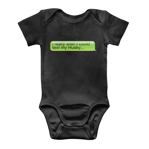 I Really Wish I Could Text my Huskie Classic Baby Onesie Bodysuit