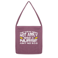The Weak Need Not Apply Being a Nurse Aint No 9 to 5 Classic Tote Bag