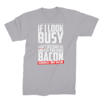 If I Look Busy Don't Disturb Me Unless You Plan To Take Me Bacon Seriously. Only Bacon Premium Jersey Men's T-Shirt