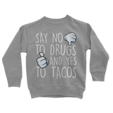 Say No to Drugs Yes to Tacos Classic Kids Sweatshirt