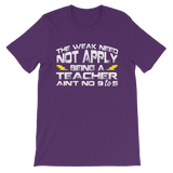 The Weak Need Not Apply Being a Teacher Aint No 9 to 5 Classic Kids T-Shirt
