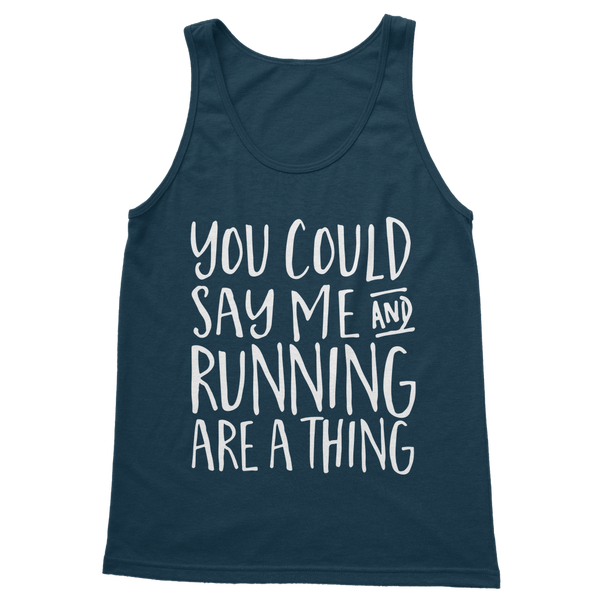 You Could Say Me And Running Are A Thing Classic Adult Tank Top