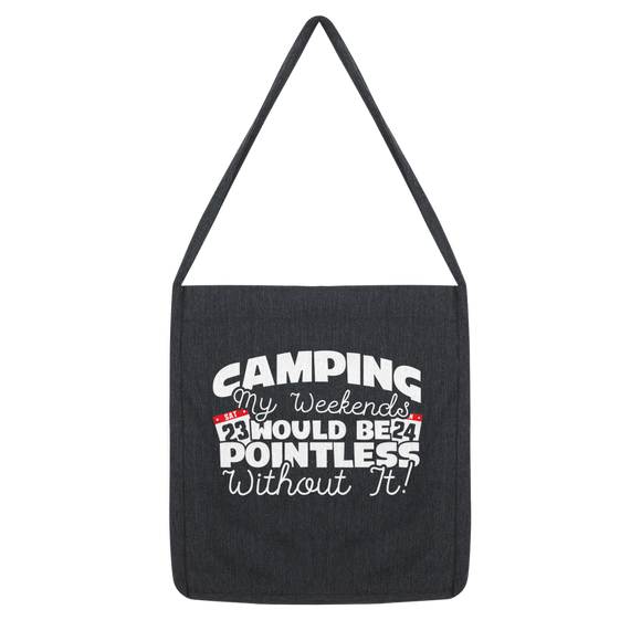 Camping My Weekends Would Be Pointless Without it! Classic Tote Bag