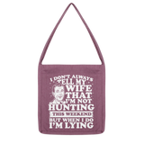 I Don't Always Tell My Wife That I'M Not Hunting This Weekend But When I Do I'M Lying Classic Tote Bag