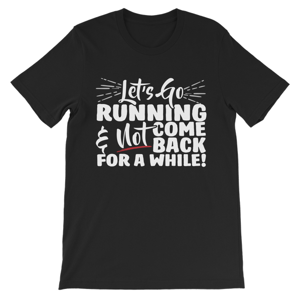Lets Go Running And Not Come Back For A While! Premium Kids T-Shirt
