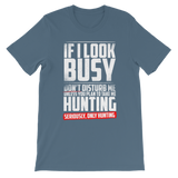 If I Look Busy Don't Disturb Me Unless You Plan To Take Me Hunting Seriously. Only Hunting Classic Kids T-Shirt