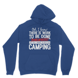 Oh I Know There is Work To Be Done Somewhere! But All I Want To Do Is Go Camping! Classic Adult Hoodie