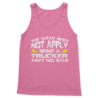 The Weak Need Not Apply Being a Trucker Aint No 9 to 5 Classic Women's Tank Top
