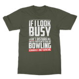 If I Look Busy Don't Disturb Me Unless You Plan To Take Me Bowling Seriously. Only Bowling Classic Adult T-Shirt