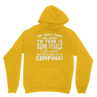 The Only Thing We Have To Fear is Fear Itself Oh and Not Being Able To Go Camping! Classic Adult Hoodie