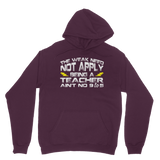 The Weak Need Not Apply Being a Teacher Aint No 9 to 5 Classic Adult Hoodie