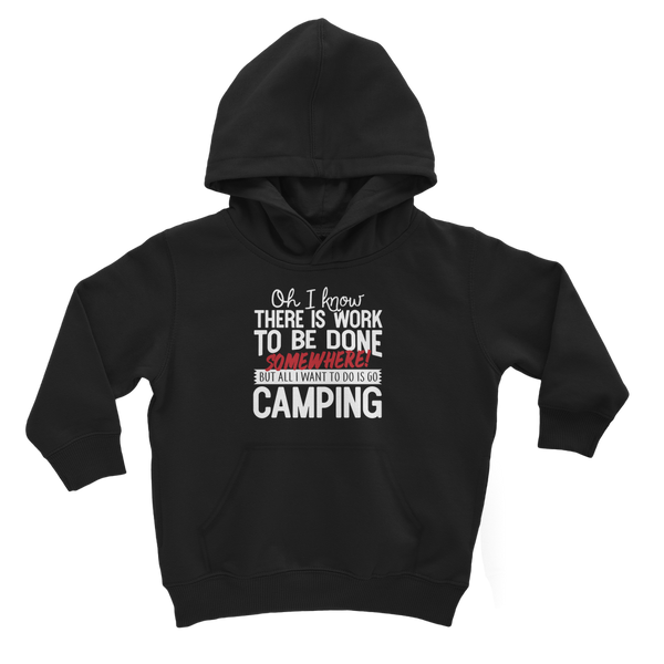 Oh I Know There is Work To Be Done Somewhere! But All I Want To Do Is Go Camping! Classic Kids Hoodie