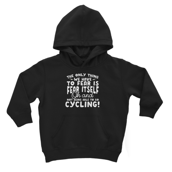 The Only Thing We Have To Fear is Fear Itself Oh and Not Being Able To Go Cycling! Classic Kids Hoodie