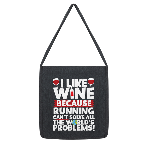 I Like Wine as Running Can't Solve All The World's Problems! Classic Tote Bag