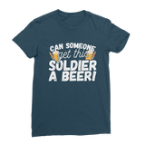 Can Someone Get This Solder a Beer! Classic Women's T-Shirt