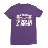 Can Someone Get Trucker a Beer! Classic Women's T-Shirt