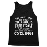 The Only Thing We Have To Fear is Fear Itself Oh and Not Being Able To Go Cycling! Classic Adult Tank Top