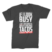 If I Look Busy Don't Disturb Me Unless You Plan To Take Me Tacos Seriously. Only Tacos Premium Jersey Men's T-Shirt