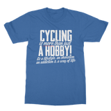 Cycling is More Than Just a Hobby Classic Adult T-Shirt