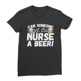 Can Someone Get This Nurse a Beer! Classic Women's T-Shirt