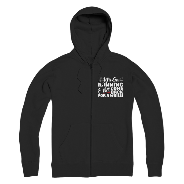 Lets Go Running And Not Come Back For A While! Premium Adult Zip Hoodie