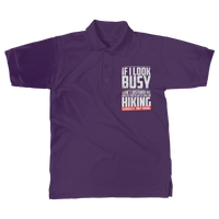 If I Look Busy Don't Disturb Me Unless You Plan To Take Me Hiking Seriously. Only Hiking Classic Adult Polo Shirt