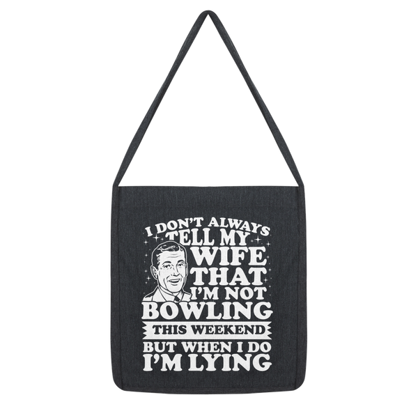 I Don't Always Tell My Wife That I'M Not Bowling This Weekend But When I Do I'M Lying Classic Tote Bag